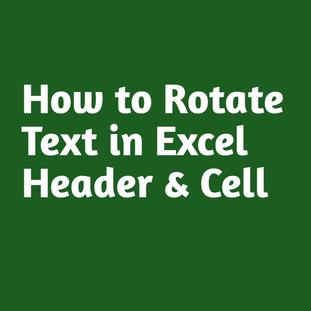 How to Rotate Text in Excel Header And Cell